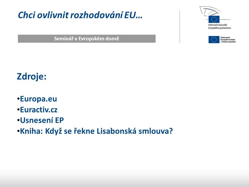 Chci ovlivnit rozhodování EU… Seminář v Evropském domě Zdroje: Europa.eu Euractiv.cz Usnesení EP Kniha: Když se řekne Lisabonská smlouva?