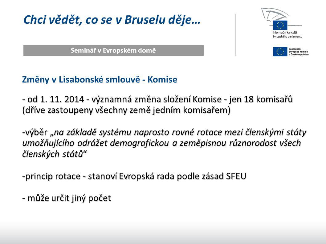 Chci vědět, co se v Bruselu děje… Seminář v Evropském domě Změny v Lisabonské smlouvě - Komise - od 1. 11. 2014 - významná změna složení Komise - jen