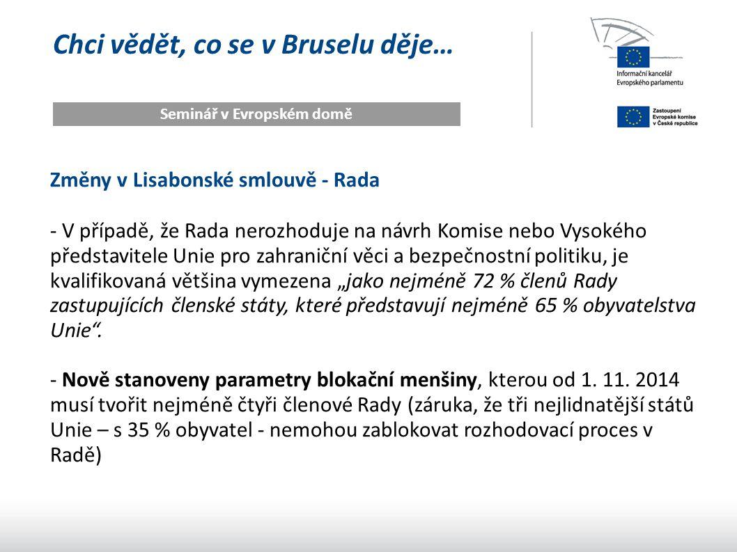 Chci vědět, co se v Bruselu děje… Seminář v Evropském domě Změny v Lisabonské smlouvě - Rada - V případě, že Rada nerozhoduje na návrh Komise nebo Vys