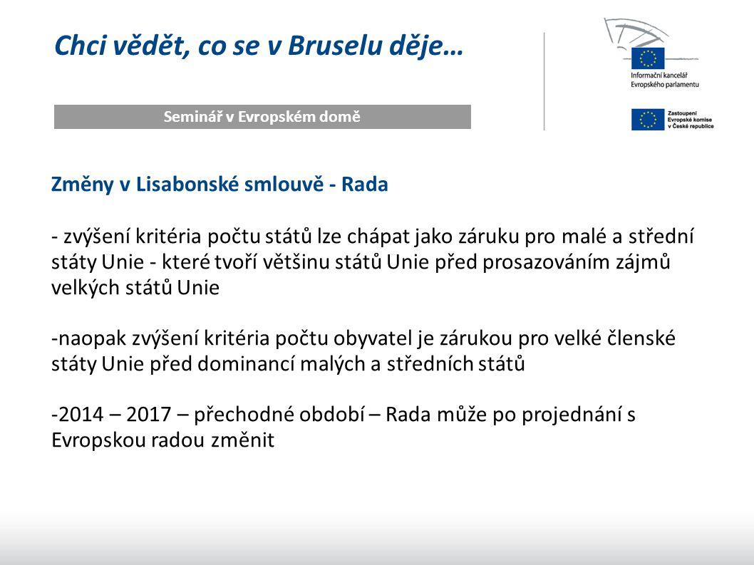 Chci vědět, co se v Bruselu děje… Seminář v Evropském domě Změny v Lisabonské smlouvě - Rada - zvýšení kritéria počtu států lze chápat jako záruku pro