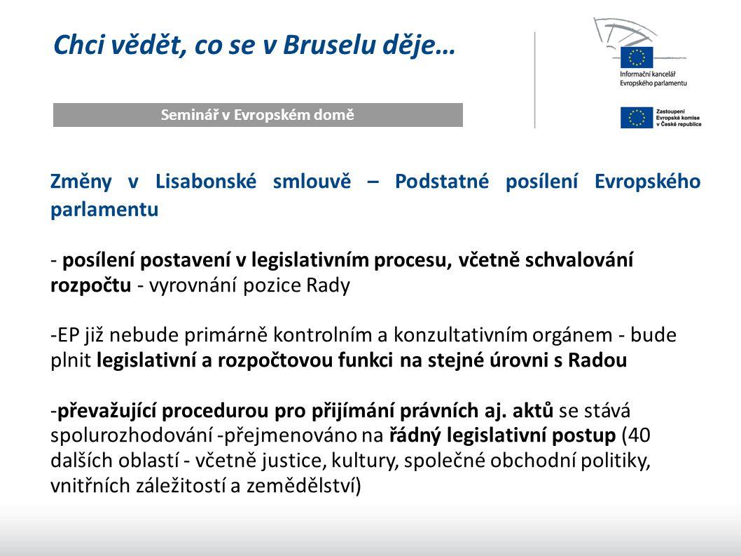 Chci vědět, co se v Bruselu děje… Seminář v Evropském domě Změny v Lisabonské smlouvě – Podstatné posílení Evropského parlamentu - posílení postavení