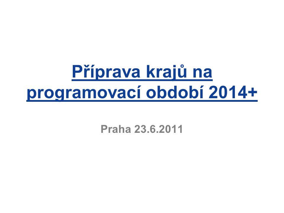 Příprava krajů na programovací období 2014+ Praha 23.6.2011