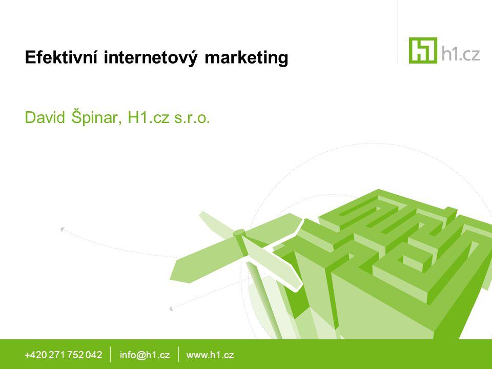 +420 271 752 042 info@h1.cz www.h1.cz Efektivní internetový marketing David Špinar, H1.cz s.r.o.