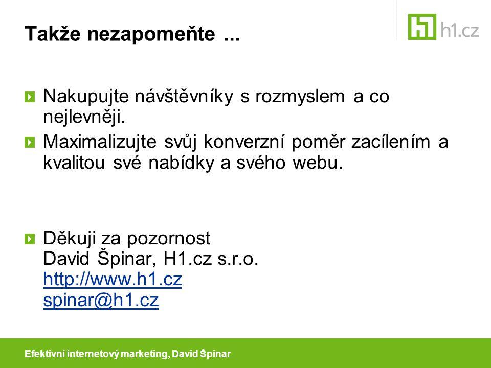Efektivní internetový marketing, David Špinar Takže nezapomeňte...