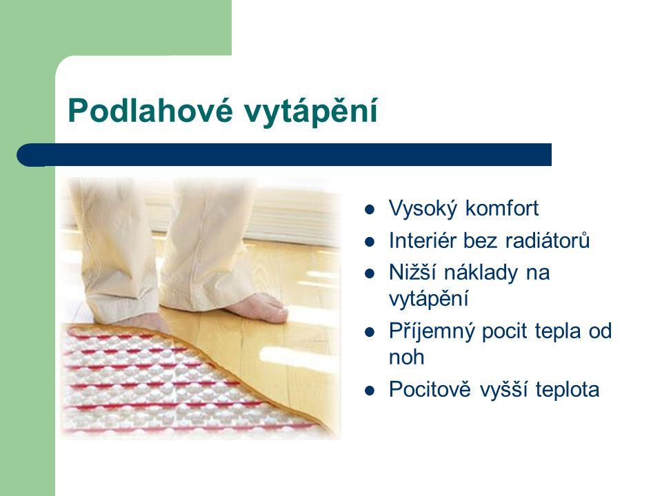 Podlahové vytápění Vysoký komfort Interiér bez radiátorů Nižší náklady na vytápění Příjemný pocit tepla od noh Pocitově vyšší teplota