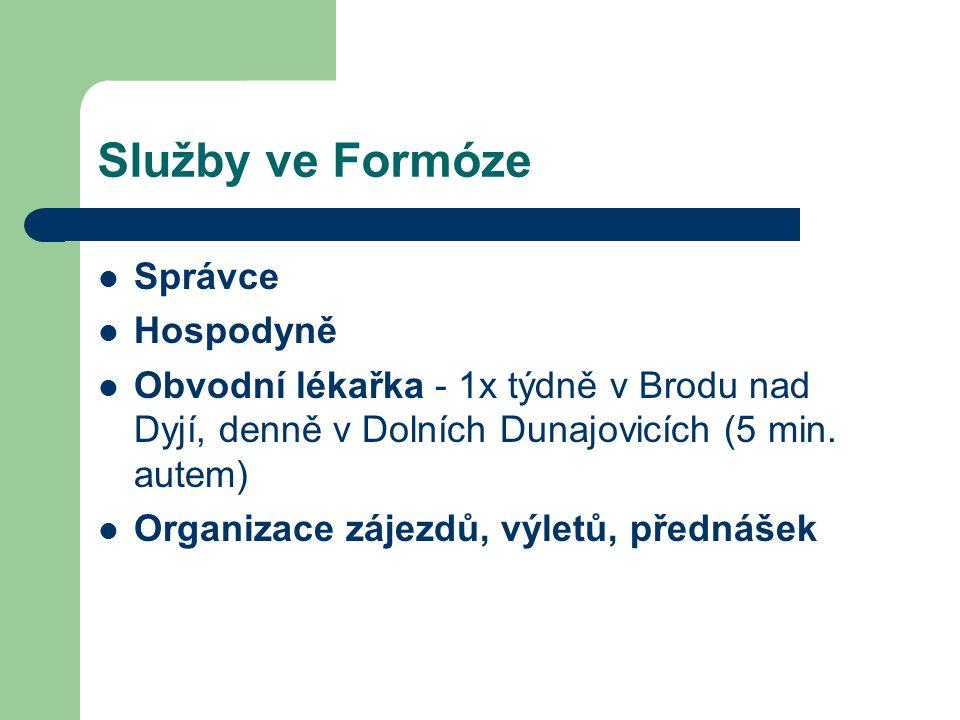 Služby ve Formóze Správce Hospodyně Obvodní lékařka - 1x týdně v Brodu nad Dyjí, denně v Dolních Dunajovicích (5 min. autem) Organizace zájezdů, výlet
