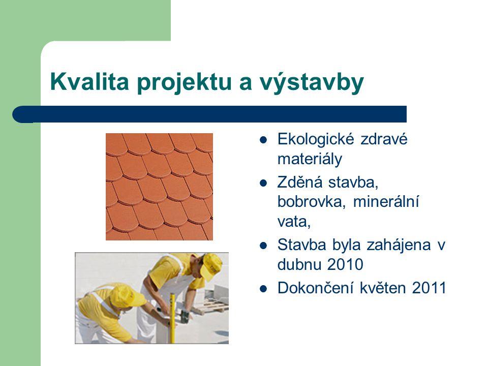 Kvalita projektu a výstavby Ekologické zdravé materiály Zděná stavba, bobrovka, minerální vata, Stavba byla zahájena v dubnu 2010 Dokončení květen 201