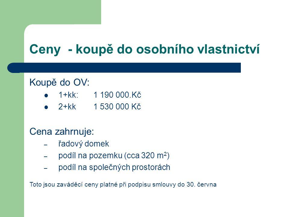 Ceny - koupě do osobního vlastnictví Koupě do OV: 1+kk: 1 190 000.Kč 2+kk 1 530 000 Kč Cena zahrnuje: – řadový domek – podíl na pozemku (cca 320 m 2 ) – podíl na společných prostorách Toto jsou zaváděcí ceny platné při podpisu smlouvy do 30.