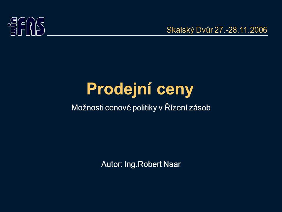 Prodejní ceny Možnosti cenové politiky v Řízení zásob Autor: Ing.Robert Naar Skalský Dvůr 27.-28.11.2006