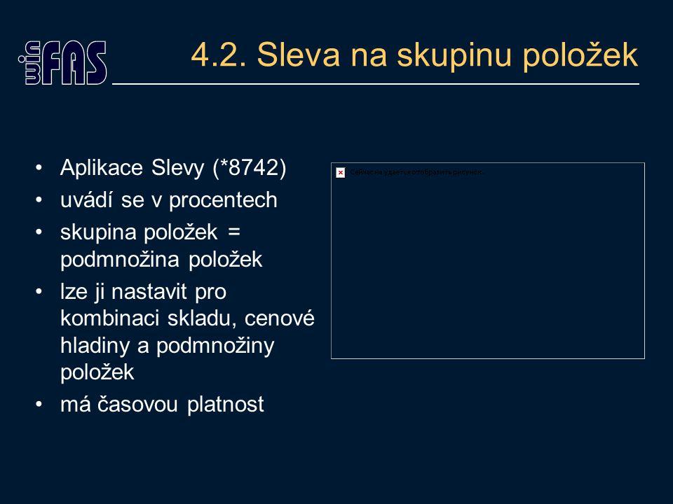 4.2. Sleva na skupinu položek Aplikace Slevy (*8742) uvádí se v procentech skupina položek = podmnožina položek lze ji nastavit pro kombinaci skladu,