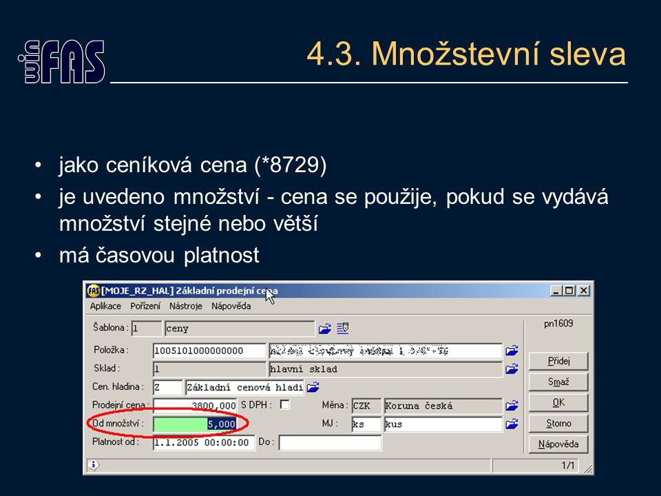 4.3. Množstevní sleva jako ceníková cena (*8729) je uvedeno množství - cena se použije, pokud se vydává množství stejné nebo větší má časovou platnost