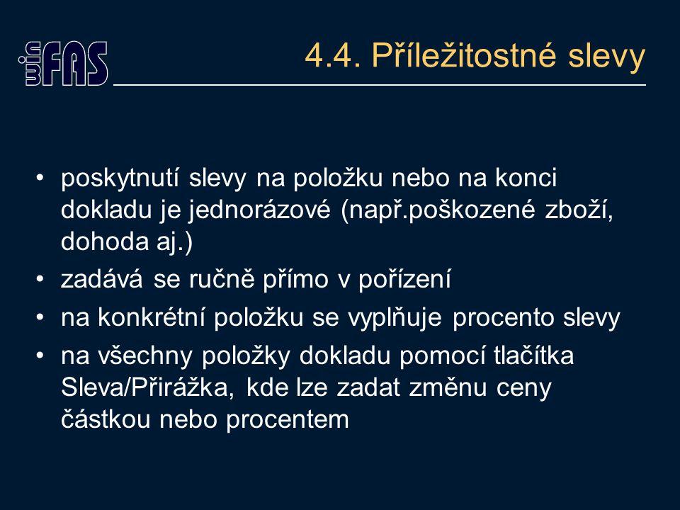 4.4. Příležitostné slevy poskytnutí slevy na položku nebo na konci dokladu je jednorázové (např.poškozené zboží, dohoda aj.) zadává se ručně přímo v p