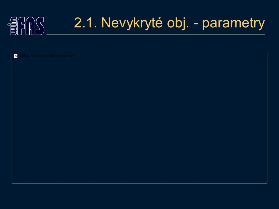 2.1. Nevykryté obj. - parametry