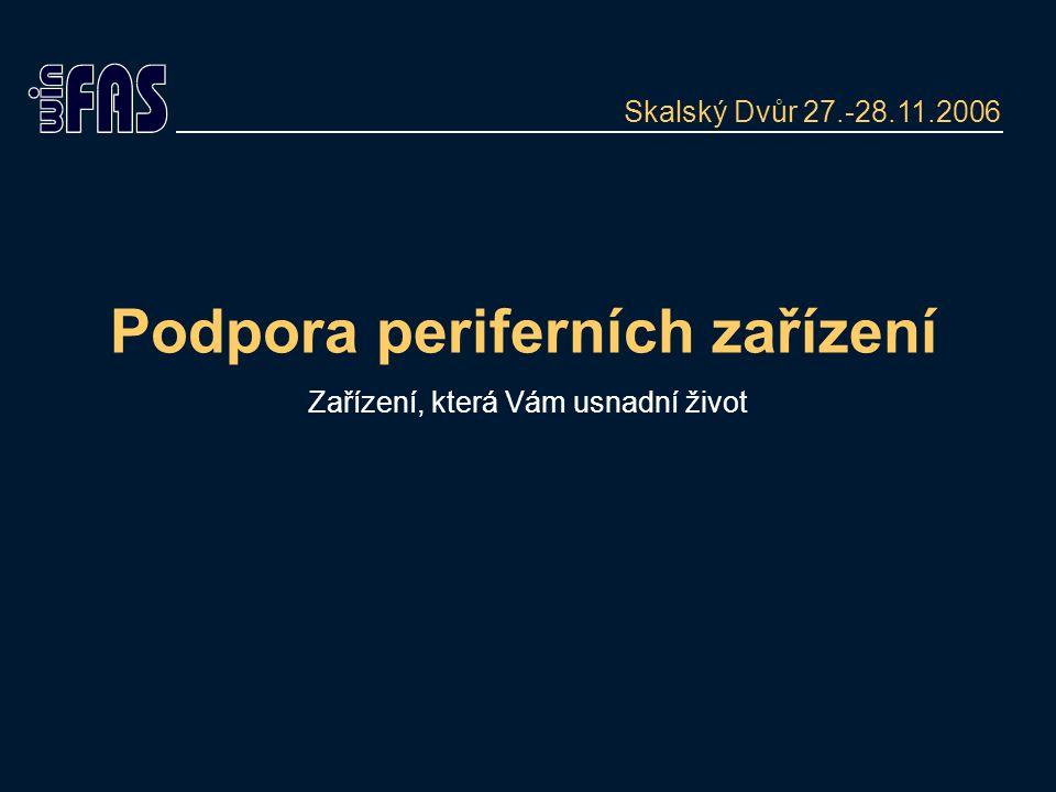 Podpora periferních zařízení Zařízení, která Vám usnadní život Skalský Dvůr 27.-28.11.2006