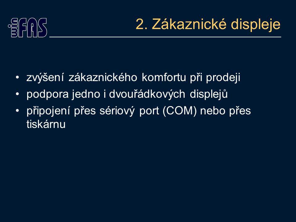 2. Zákaznické displeje zvýšení zákaznického komfortu při prodeji podpora jedno i dvouřádkových displejů připojení přes sériový port (COM) nebo přes ti