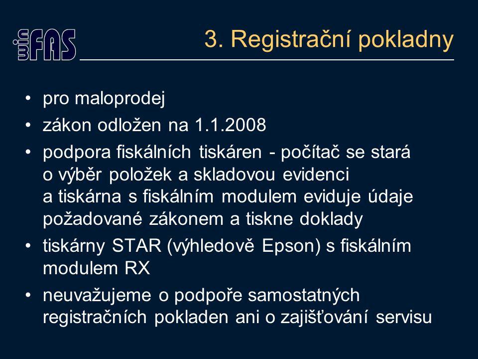 3. Registrační pokladny pro maloprodej zákon odložen na 1.1.2008 podpora fiskálních tiskáren - počítač se stará o výběr položek a skladovou evidenci a