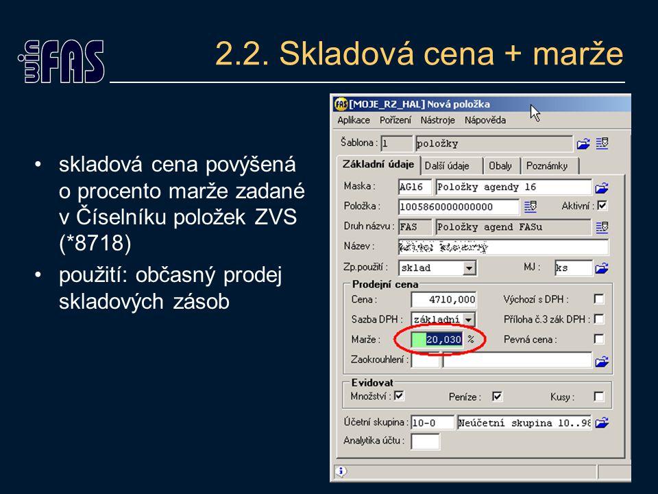 2.2. Skladová cena + marže skladová cena povýšená o procento marže zadané v Číselníku položek ZVS (*8718) použití: občasný prodej skladových zásob