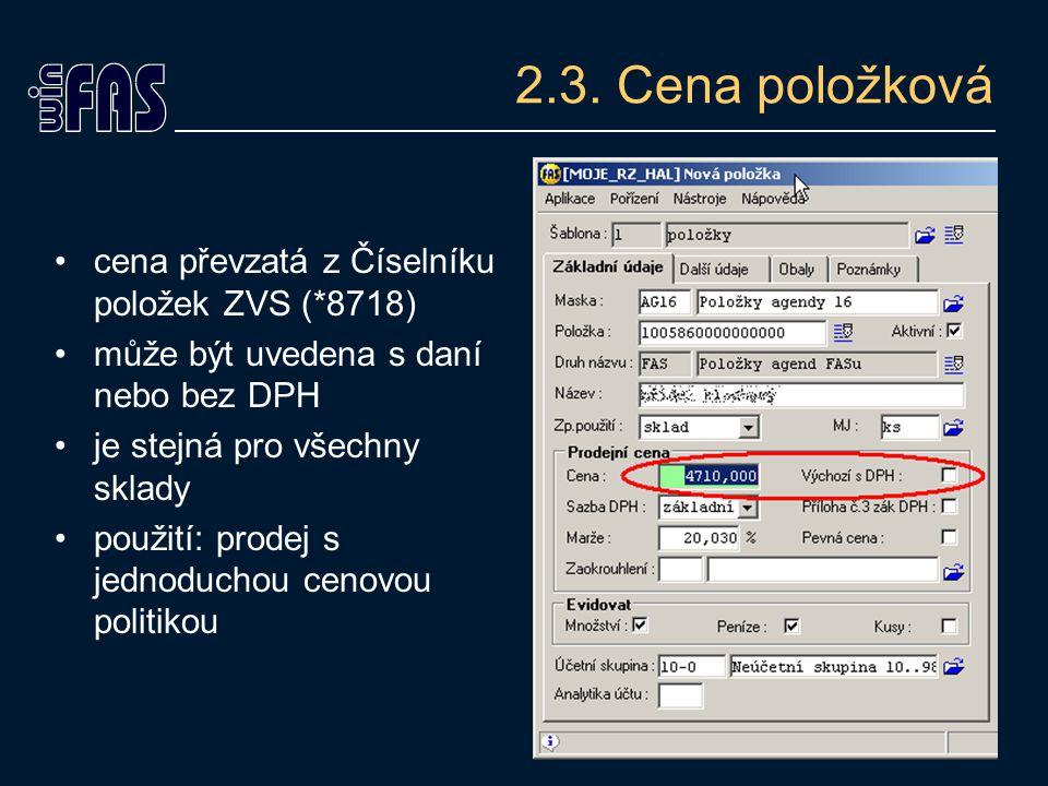 2.3. Cena položková cena převzatá z Číselníku položek ZVS (*8718) může být uvedena s daní nebo bez DPH je stejná pro všechny sklady použití: prodej s