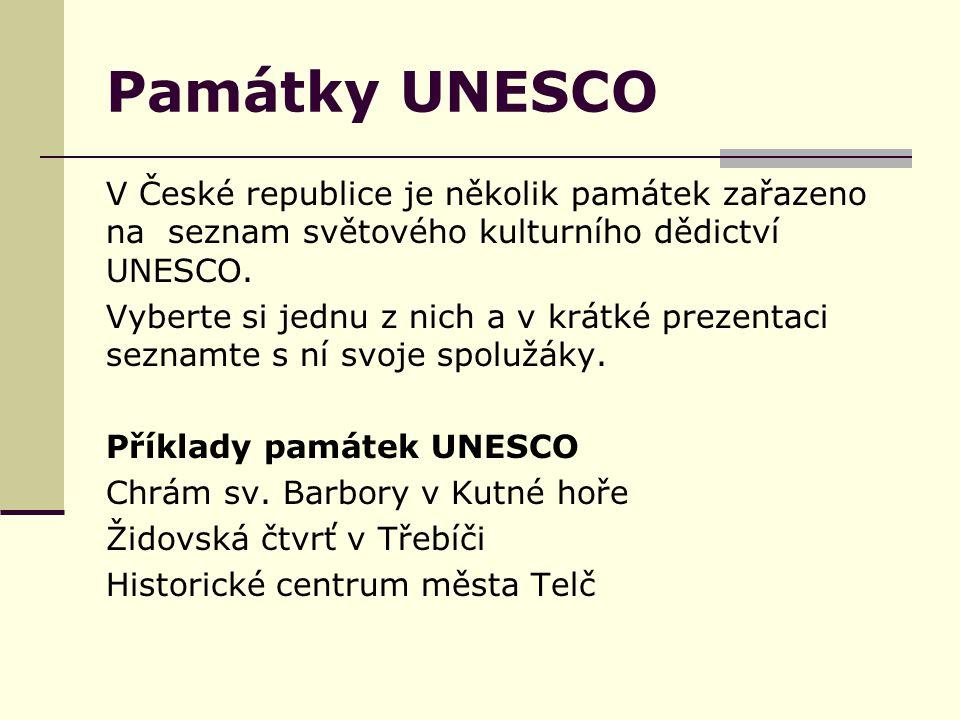 Památky UNESCO V České republice je několik památek zařazeno na seznam světového kulturního dědictví UNESCO. Vyberte si jednu z nich a v krátké prezen