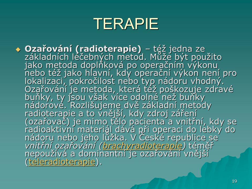 19 TERAPIE  Ozařování (radioterapie) – též jedna ze základních léčebných metod. Může být použito jako metoda doplňková po operačním výkonu nebo též j