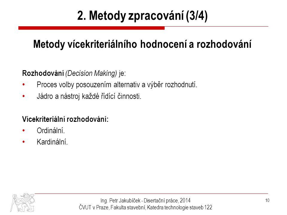 Ing. Petr Jakubíček - Disertační práce, 2014 ČVUT v Praze, Fakulta stavební, Katedra technologie staveb 122 10 2. Metody zpracování (3/4) Metody vícek