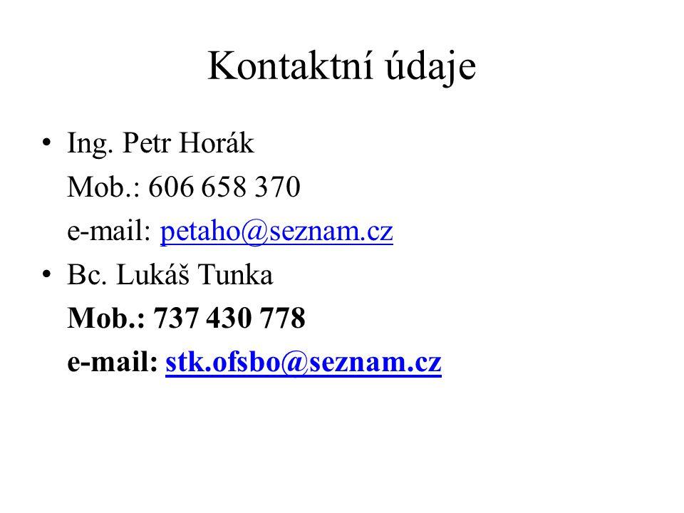 Kontaktní údaje Ing. Petr Horák Mob.: 606 658 370 e-mail: petaho@seznam.czpetaho@seznam.cz Bc. Lukáš Tunka Mob.: 737 430 778 e-mail: stk.ofsbo@seznam.