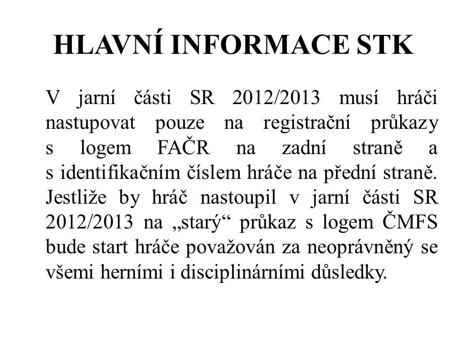 HLAVNÍ INFORMACE STK V jarní části SR 2012/2013 musí hráči nastupovat pouze na registrační průkazy s logem FAČR na zadní straně a s identifikačním čís