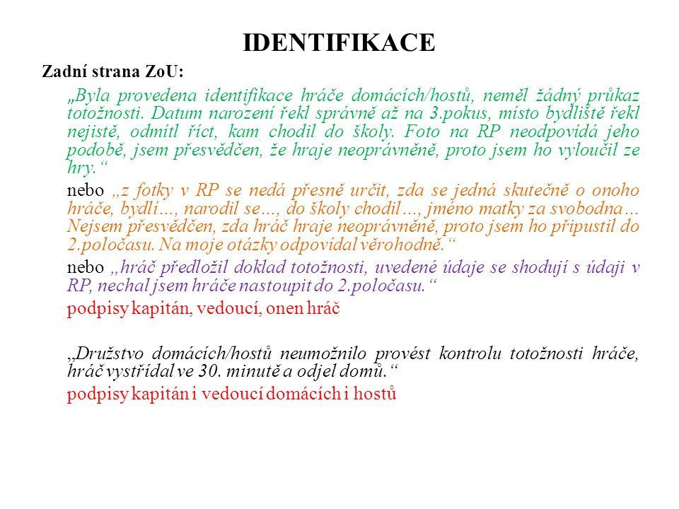 """IDENTIFIKACE Zadní strana ZoU: """" Byla provedena identifikace hráče domácích/hostů, neměl žádný průkaz totožnosti. Datum narození řekl správně až na 3."""