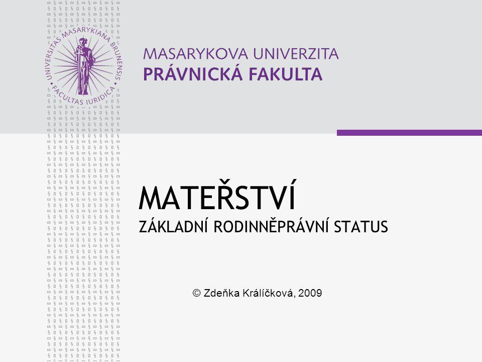 MATEŘSTVÍ ZÁKLADNÍ RODINNĚPRÁVNÍ STATUS © Zdeňka Králíčková, 2009