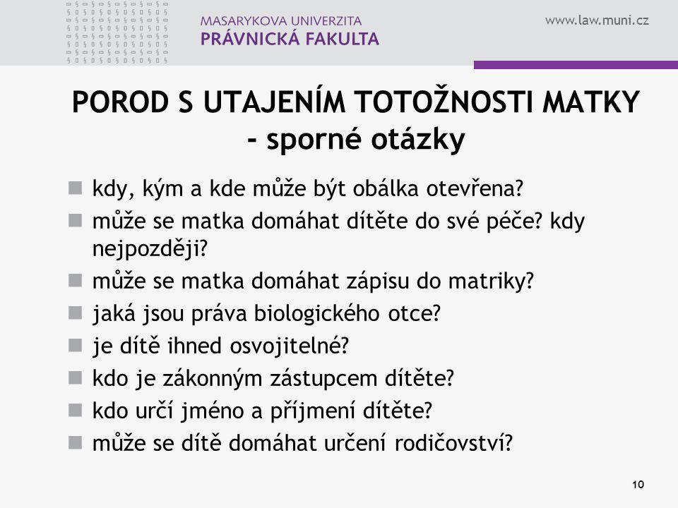 www.law.muni.cz 10 POROD S UTAJENÍM TOTOŽNOSTI MATKY - sporné otázky kdy, kým a kde může být obálka otevřena? může se matka domáhat dítěte do své péče