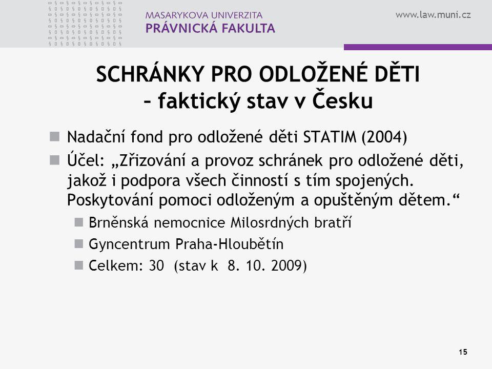 """www.law.muni.cz 15 SCHRÁNKY PRO ODLOŽENÉ DĚTI – faktický stav v Česku Nadační fond pro odložené děti STATIM (2004) Účel: """"Zřizování a provoz schránek"""