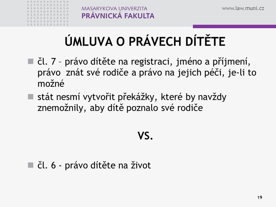 www.law.muni.cz 19 ÚMLUVA O PRÁVECH DÍTĚTE čl. 7 – právo dítěte na registraci, jméno a příjmení, právo znát své rodiče a právo na jejich péči, je-li t