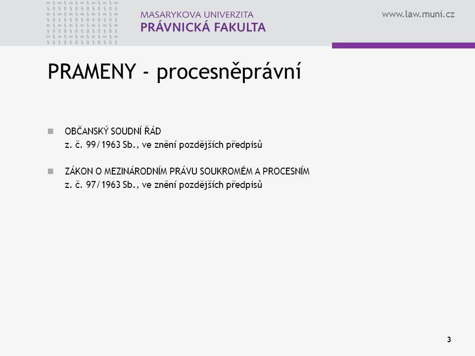 www.law.muni.cz 3 PRAMENY - procesněprávní OBČANSKÝ SOUDNÍ ŘÁD z. č. 99/1963 Sb., ve znění pozdějších předpisů ZÁKON O MEZINÁRODNÍM PRÁVU SOUKROMÉM A