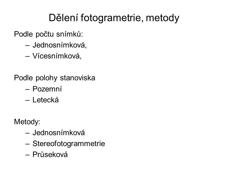 Dělení fotogrametrie, metody Podle počtu snímků: –Jednosnímková, –Vícesnímková, Podle polohy stanoviska –Pozemní –Letecká Metody: –Jednosnímková –Ster