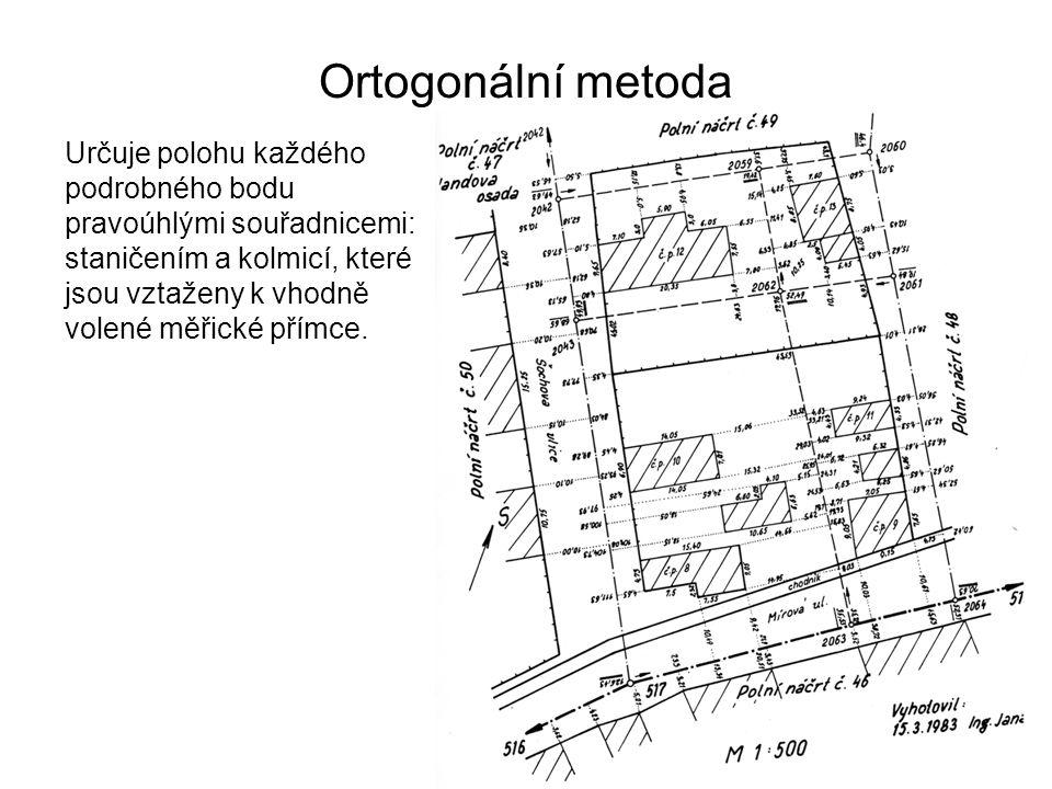 Ortogonální metoda Určuje polohu každého podrobného bodu pravoúhlými souřadnicemi: staničením a kolmicí, které jsou vztaženy k vhodně volené měřické p