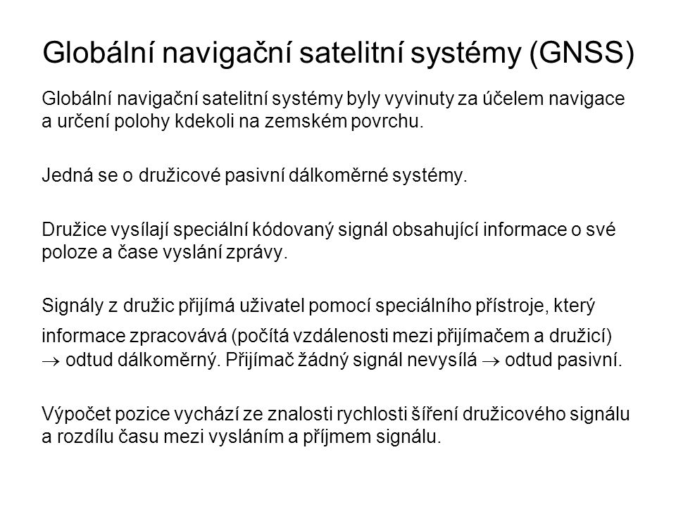Globální navigační satelitní systémy (GNSS) Globální navigační satelitní systémy byly vyvinuty za účelem navigace a určení polohy kdekoli na zemském p