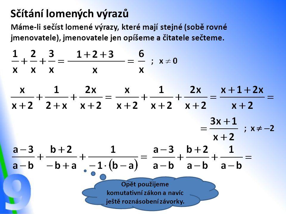 Sčítání lomených výrazů Máme-li sečíst lomené výrazy, které mají stejné (sobě rovné jmenovatele), jmenovatele jen opíšeme a čitatele sečteme. Opět pou