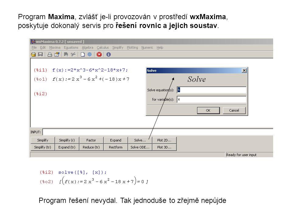 Program řešení nevydal. Tak jednoduše to zřejmě nepůjde Program Maxima, zvlášť je-li provozován v prostředí wxMaxima, poskytuje dokonalý servis pro ře