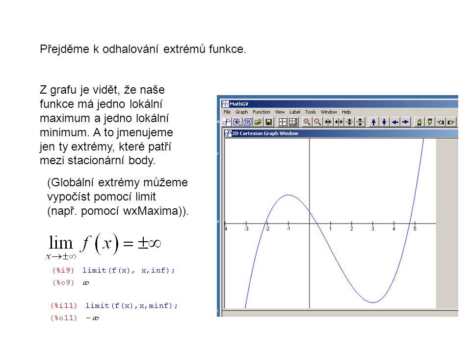 Přejděme k odhalování extrémů funkce. Z grafu je vidět, že naše funkce má jedno lokální maximum a jedno lokální minimum. A to jmenujeme jen ty extrémy
