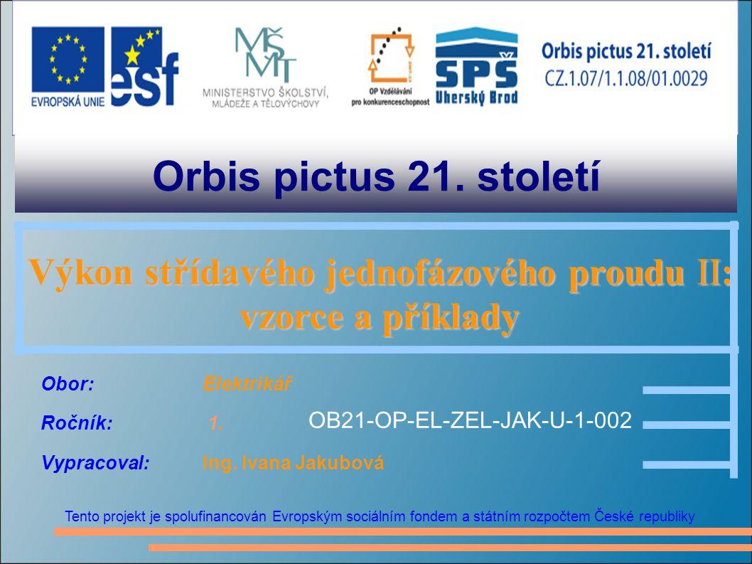 Orbis pictus 21. století Tento projekt je spolufinancován Evropským sociálním fondem a státním rozpočtem České republiky Výkon střídavého jednofázovéh