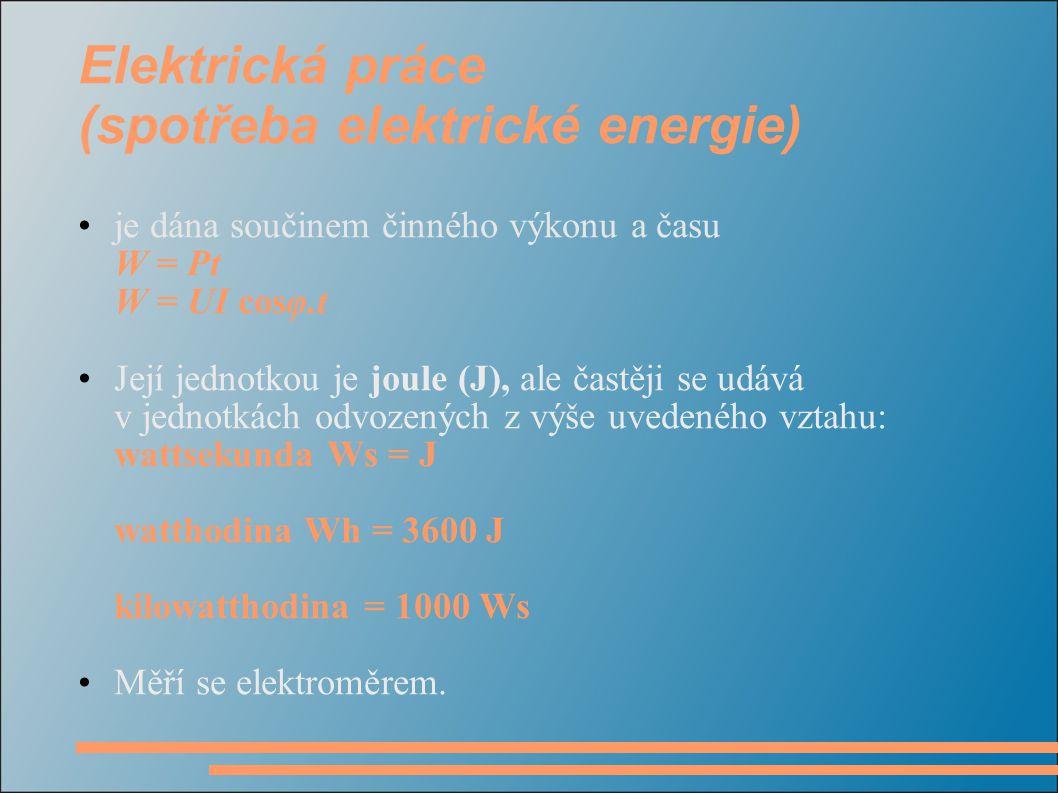 Elektrická práce (spotřeba elektrické energie) je dána součinem činného výkonu a času W = Pt W = UI cosφ.t Její jednotkou je joule (J), ale častěji se