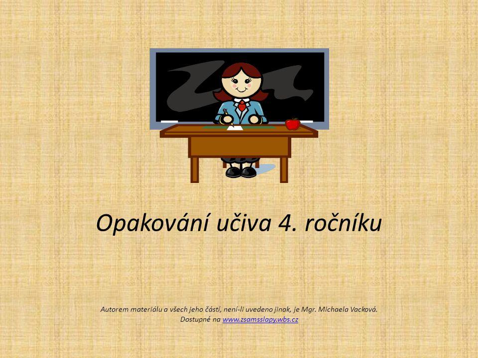 Opakování učiva 4. ročníku Autorem materiálu a všech jeho částí, není-li uvedeno jinak, je Mgr. Michaela Vacková. Dostupné na www.zsamsslapy.wbs.czwww