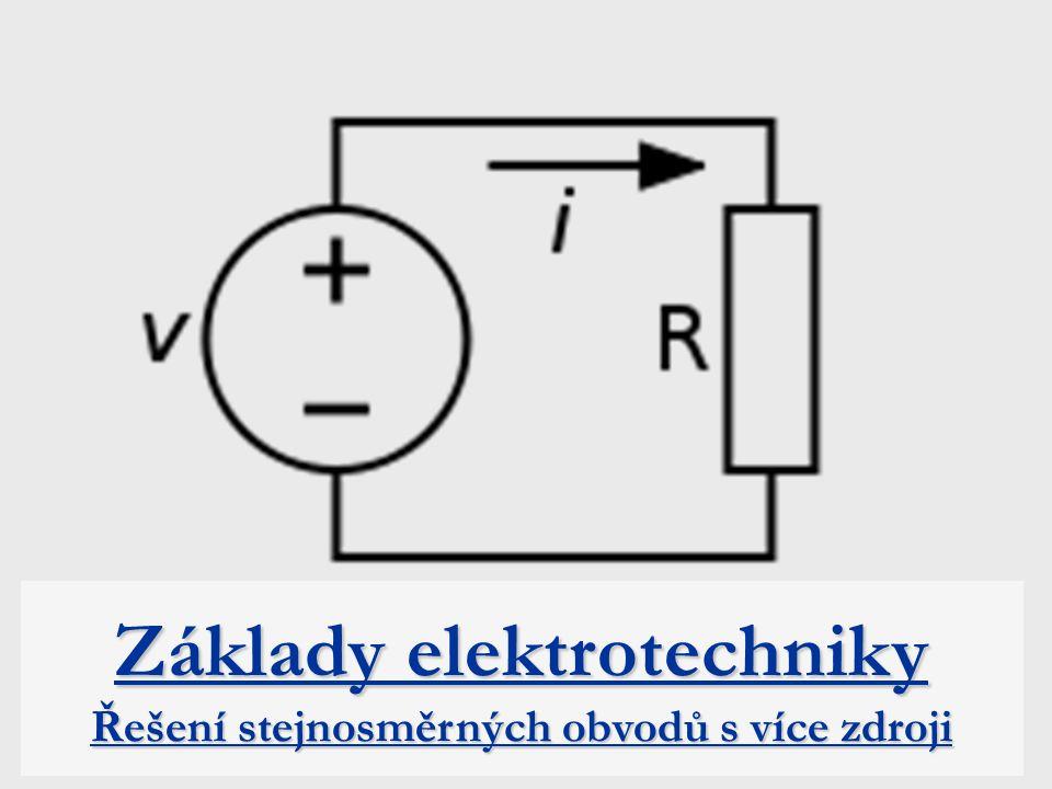 Základy elektrotechniky Řešení stejnosměrných obvodů s více zdroji