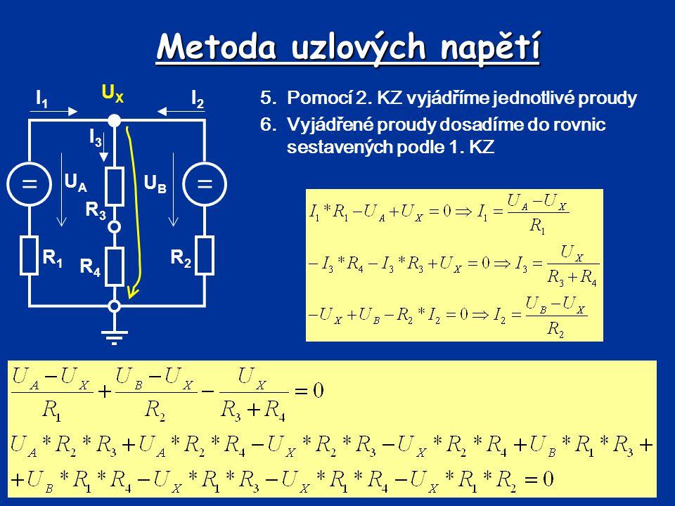 Metoda uzlových napětí == UBUB UAUA R1R1 R2R2 R3R3 R4R4 I1I1 I2I2 I3I3 UXUX 5.Pomocí 2. KZ vyjádříme jednotlivé proudy 6.Vyjádřené proudy dosadíme do