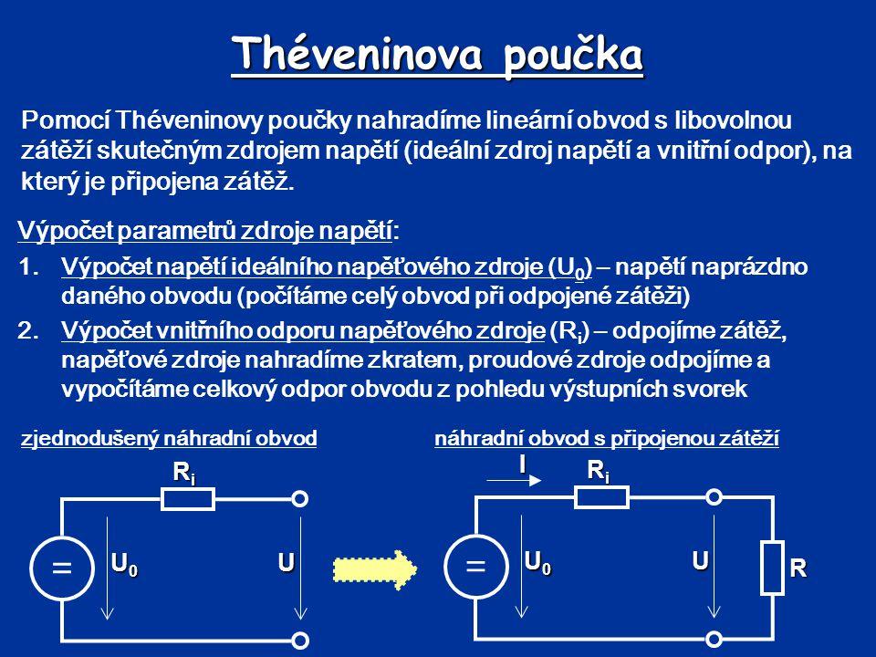 Théveninova poučka Pomocí Théveninovy poučky nahradíme lineární obvod s libovolnou zátěží skutečným zdrojem napětí (ideální zdroj napětí a vnitřní odp