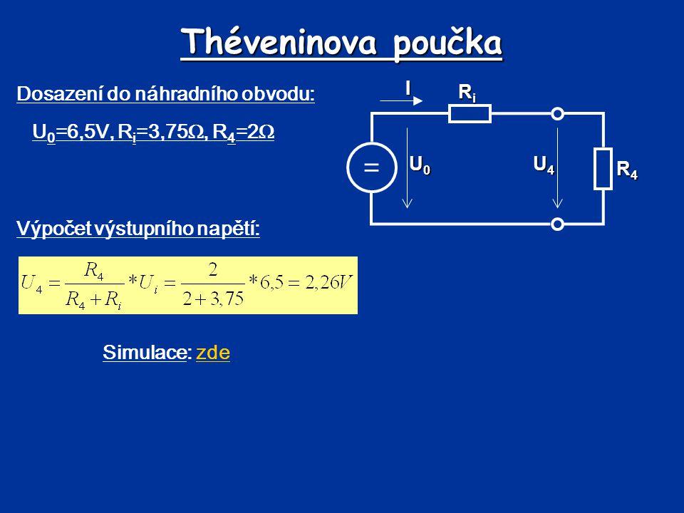 Théveninova poučka Dosazení do náhradního obvodu: = RiRiRiRi U4U4U4U4 U0U0U0U0I R4R4R4R4 U 0 =6,5V, R i =3,75 , R 4 =2  Výpočet výstupního napětí: S