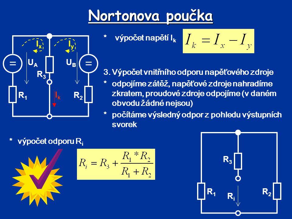 Nortonova poučka *výpočet napětí I k 3.Výpočet vnitřního odporu napěťového zdroje *odpojíme zátěž, napěťové zdroje nahradíme zkratem, proudové zdroje