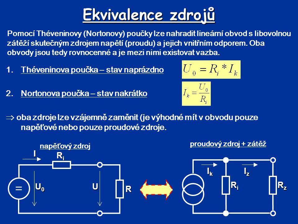 Ekvivalence zdrojů Pomocí Théveninovy (Nortonovy) poučky lze nahradit lineární obvod s libovolnou zátěží skutečným zdrojem napětí (proudu) a jejich vn