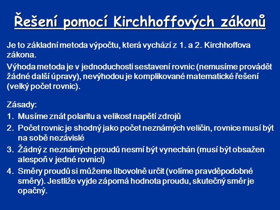 Řešení pomocí Kirchhoffových zákonů Je to základní metoda výpočtu, která vychází z 1. a 2. Kirchhoffova zákona. Výhoda metoda je v jednoduchosti sesta