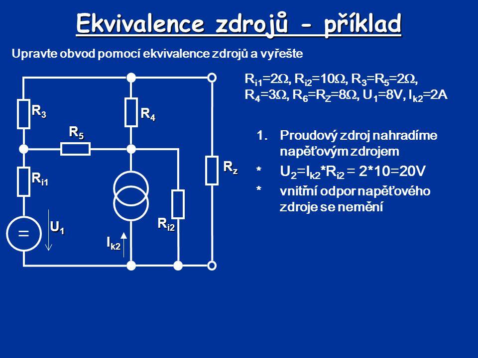 Ekvivalence zdrojů - příklad Upravte obvod pomocí ekvivalence zdrojů a vyřešte 1. Proudový zdroj nahradíme napěťovým zdrojem * U 2 =I k2 *R i2 = 2*10=